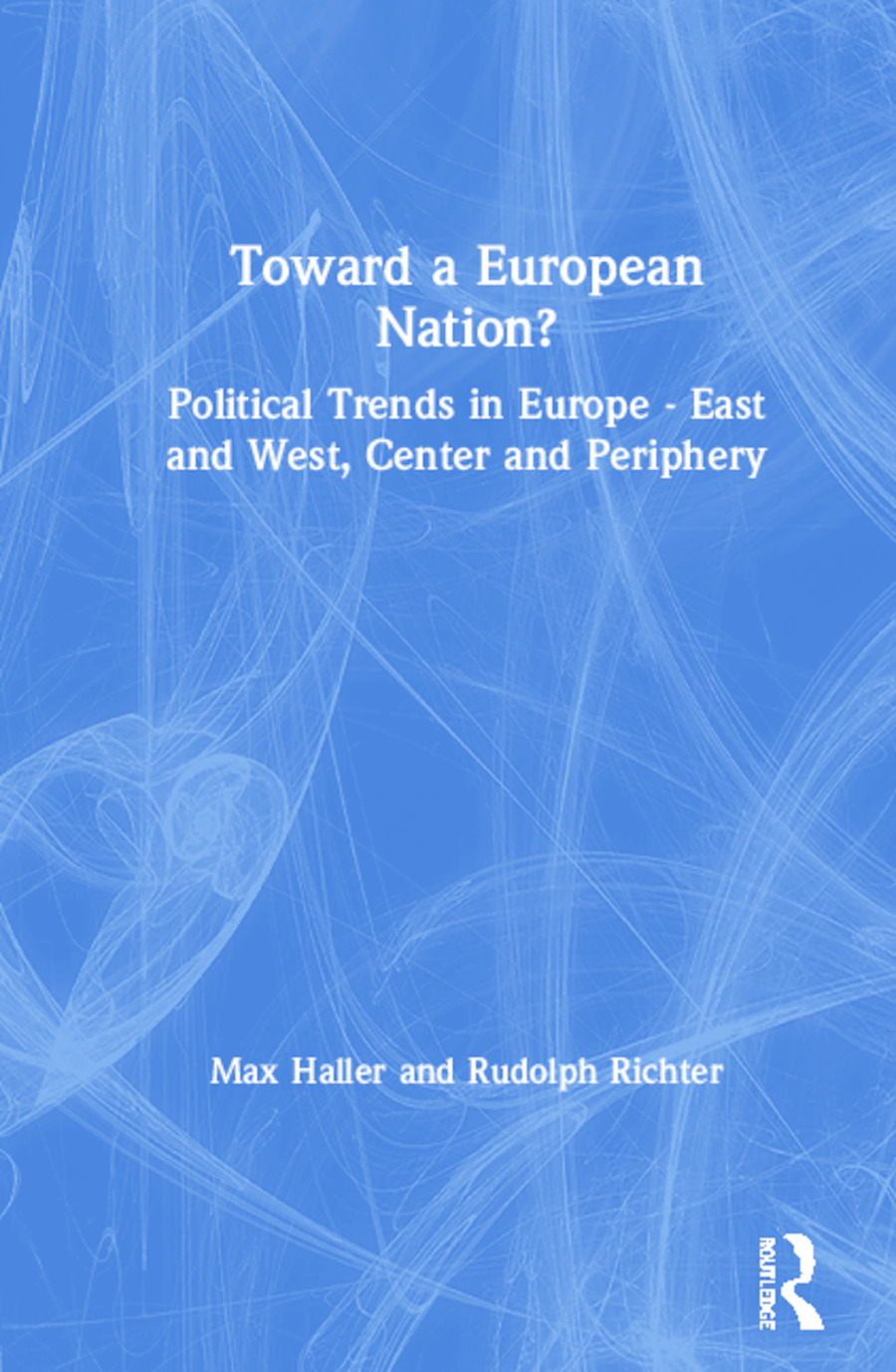 Toward a European Nation?: Political Trends in Europe - East and West, Center and Periphery: Political Trends in Europe - East and West, Center and Periphery book cover