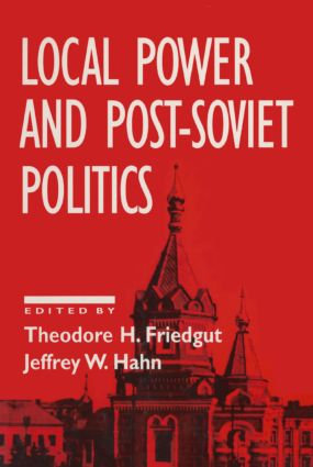 Local Power and Post-Soviet Politics: 1st Edition (Paperback) book cover
