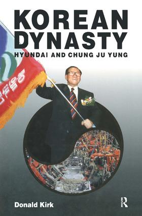 Korean Dynasty: Hyundai and Chung Ju Yung: Hyundai and Chung Ju Yung, 1st Edition (Paperback) book cover