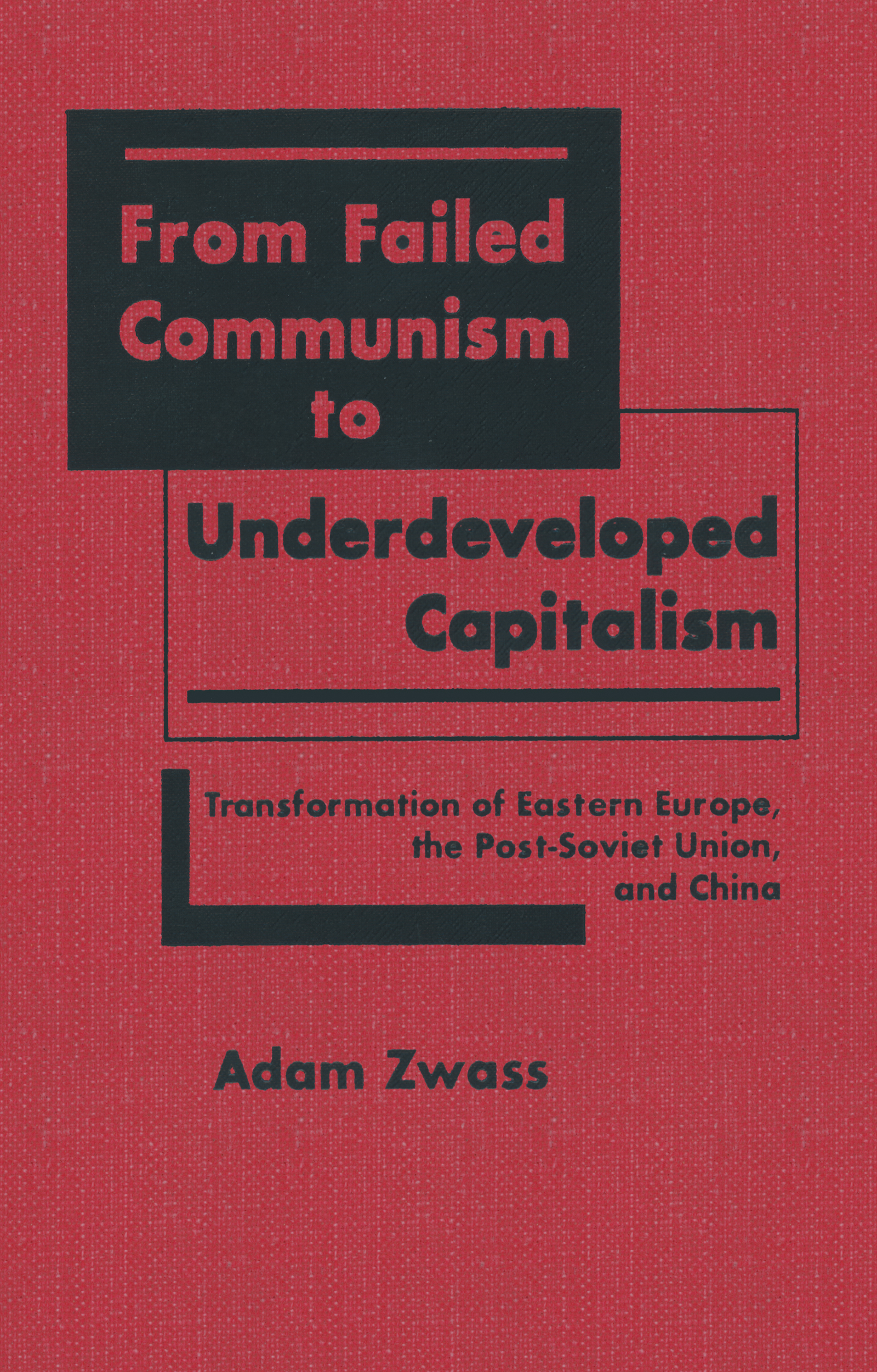 From Failed Communism to Underdeveloped Capitalism: Transformation of Eastern Europe, the Post-Soviet Union and China: Transformation of Eastern Europe, the Post-Soviet Union and China, 1st Edition (Hardback) book cover