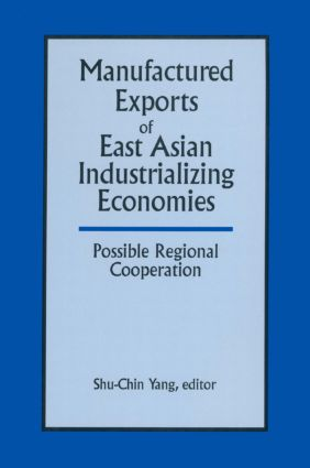 Manufactured Exports of East Asian Industrializing Economies and Possible Regional Cooperation: 1st Edition (Paperback) book cover