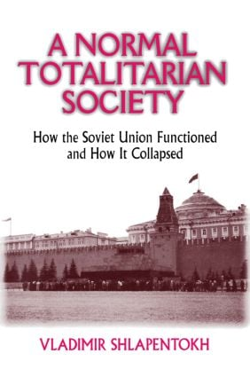 A Normal Totalitarian Society: How the Soviet Union Functioned and How It Collapsed, 1st Edition (Paperback) book cover