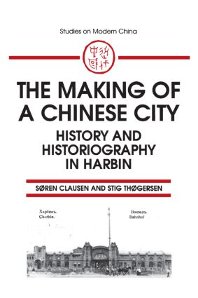 The Making of a Chinese City: History and Historiography in Harbin: History and Historiography in Harbin, 1st Edition (Paperback) book cover