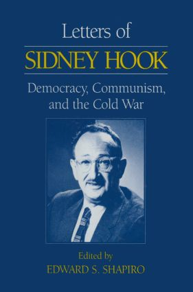 Letters of Sidney Hook: Democracy, Communism and the Cold War: Democracy, Communism and the Cold War, 1st Edition (Hardback) book cover