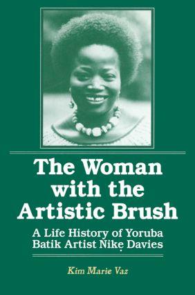 The Woman with the Artistic Brush: Life History of Yoruba Batik Nike Olaniyi Davies: Life History of Yoruba Batik Nike Olaniyi Davies, 1st Edition (Paperback) book cover