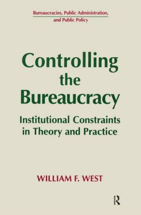 Controlling the Bureaucracy: Institutional Constraints in Theory and Practice: Institutional Constraints in Theory and Practice, 1st Edition (Paperback) book cover