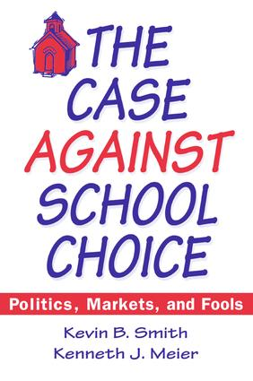 The Case Against School Choice: Politics, Markets and Fools: Politics, Markets and Fools, 1st Edition (Paperback) book cover