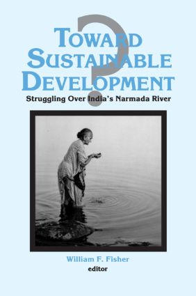 Toward Sustainable Development?: Struggling Over India's Narmada River: Struggling Over India's Narmada River, 1st Edition (Paperback) book cover