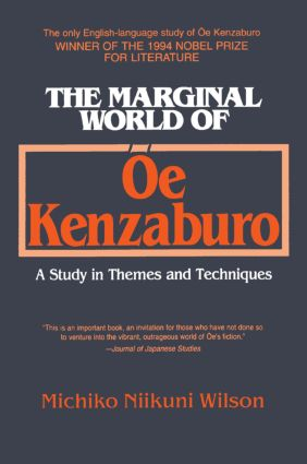 The Marginal World of Oe Kenzaburo: A Study of Themes and Techniques: A Study of Themes and Techniques, 1st Edition (Paperback) book cover