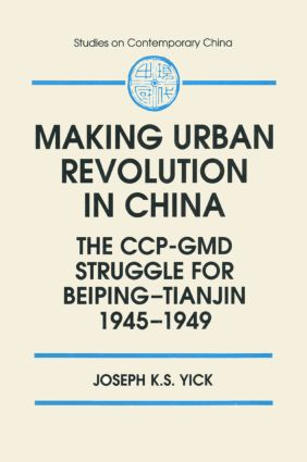 Making Urban Revolution in China: The CCP-GMD Struggle for Beiping-Tianjin, 1945-49: The CCP-GMD Struggle for Beiping-Tianjin, 1945-49, 1st Edition (Paperback) book cover