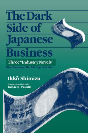 The Dark Side of Japanese Business: Three Industry Novels: Three Industry Novels, 1st Edition (Paperback) book cover