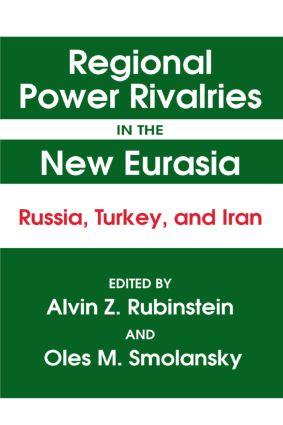 Regional Power Rivalries in the New Eurasia: Russia, Turkey and Iran: Russia, Turkey and Iran, 1st Edition (Paperback) book cover