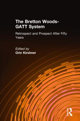 The Bretton Woods-GATT System: Retrospect and Prospect After Fifty Years: Retrospect and Prospect After Fifty Years, 1st Edition (Paperback) book cover
