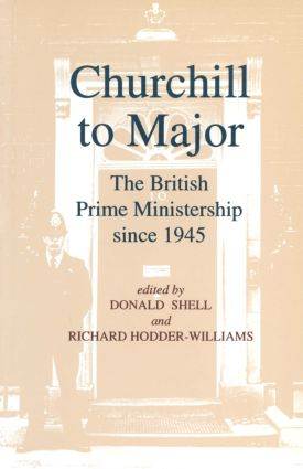 Churchill to Major: The British Prime Ministership since 1945: The British Prime Ministership since 1945, 1st Edition (Paperback) book cover