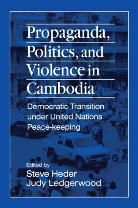 Propaganda, Politics and Violence in Cambodia: Democratic Transition Under United Nations Peace-Keeping: Democratic Transition Under United Nations Peace-Keeping, 1st Edition (Paperback) book cover