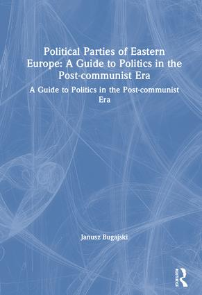 Political Parties of Eastern Europe: A Guide to Politics in the Post-communist Era: A Guide to Politics in the Post-communist Era, 1st Edition (Hardback) book cover