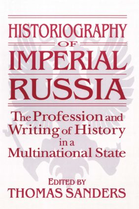 Historiography of Imperial Russia: The Profession and Writing of History in a Multinational State: The Profession and Writing of History in a Multinational State, 1st Edition (Paperback) book cover