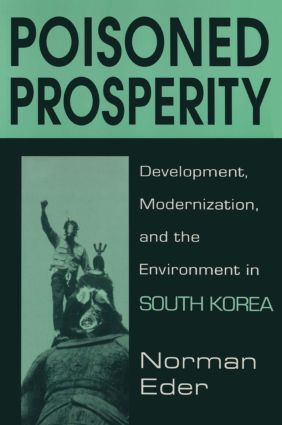 Poisoned Prosperity: Development, Modernization and the Environment in South Korea: Development, Modernization and the Environment in South Korea, 1st Edition (Paperback) book cover