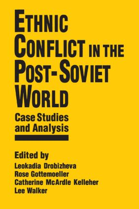 Ethnic Conflict in the Post-Soviet World: Case Studies and Analysis
