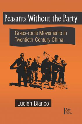 Peasants without the Party: Grassroots Movements in Twentieth Century China: Grassroots Movements in Twentieth Century China, 1st Edition (Paperback) book cover