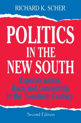 Politics in the New South: Republicanism, Race and Leadership in the Twentieth Century: Republicanism, Race and Leadership in the Twentieth Century, 2nd Edition (Paperback) book cover