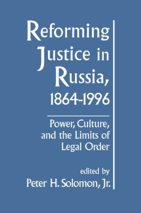 Reforming Justice in Russia, 1864-1994: Power, Culture and the Limits of Legal Order: Power, Culture and the Limits of Legal Order, 1st Edition (Hardback) book cover