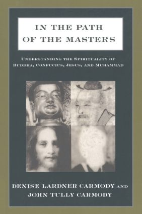 In the Path of the Masters: Understanding the Spirituality of Buddha, Confucius, Jesus, and Muhammad
