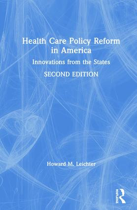 Health Care Policy Reform in America: Innovations from the States: Innovations from the States book cover