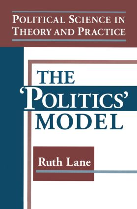 Political Science in Theory and Practice: The Politics Model: The Politics Model, 1st Edition (Paperback) book cover
