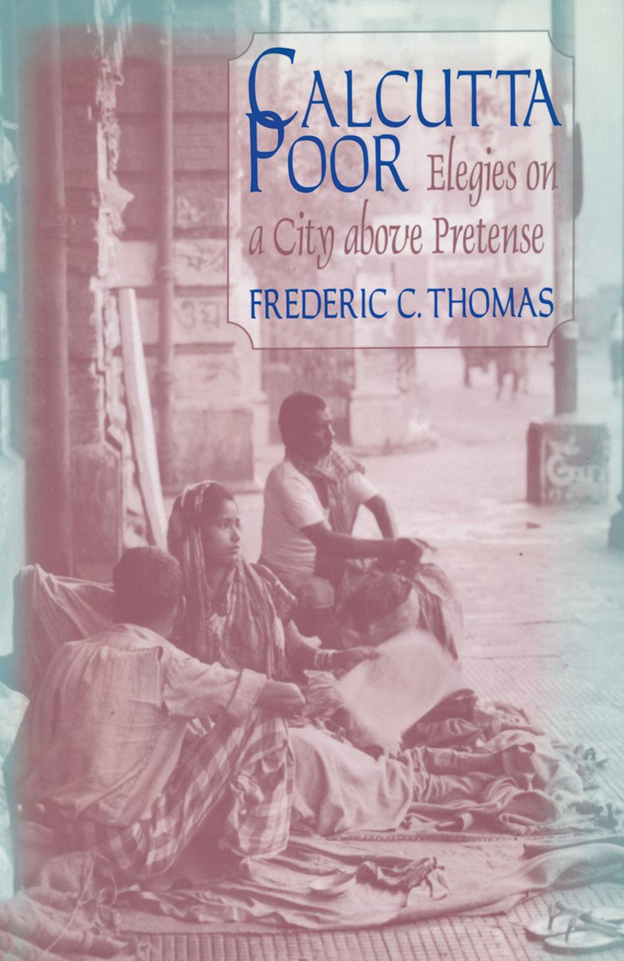 Calcutta Poor: Inquiry into the Intractability of Poverty: Inquiry into the Intractability of Poverty, 1st Edition (Hardback) book cover