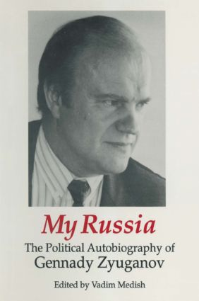 My Russia: The Political Autobiography of Gennady Zyuganov: The Political Autobiography of Gennady Zyuganov, 1st Edition (Hardback) book cover