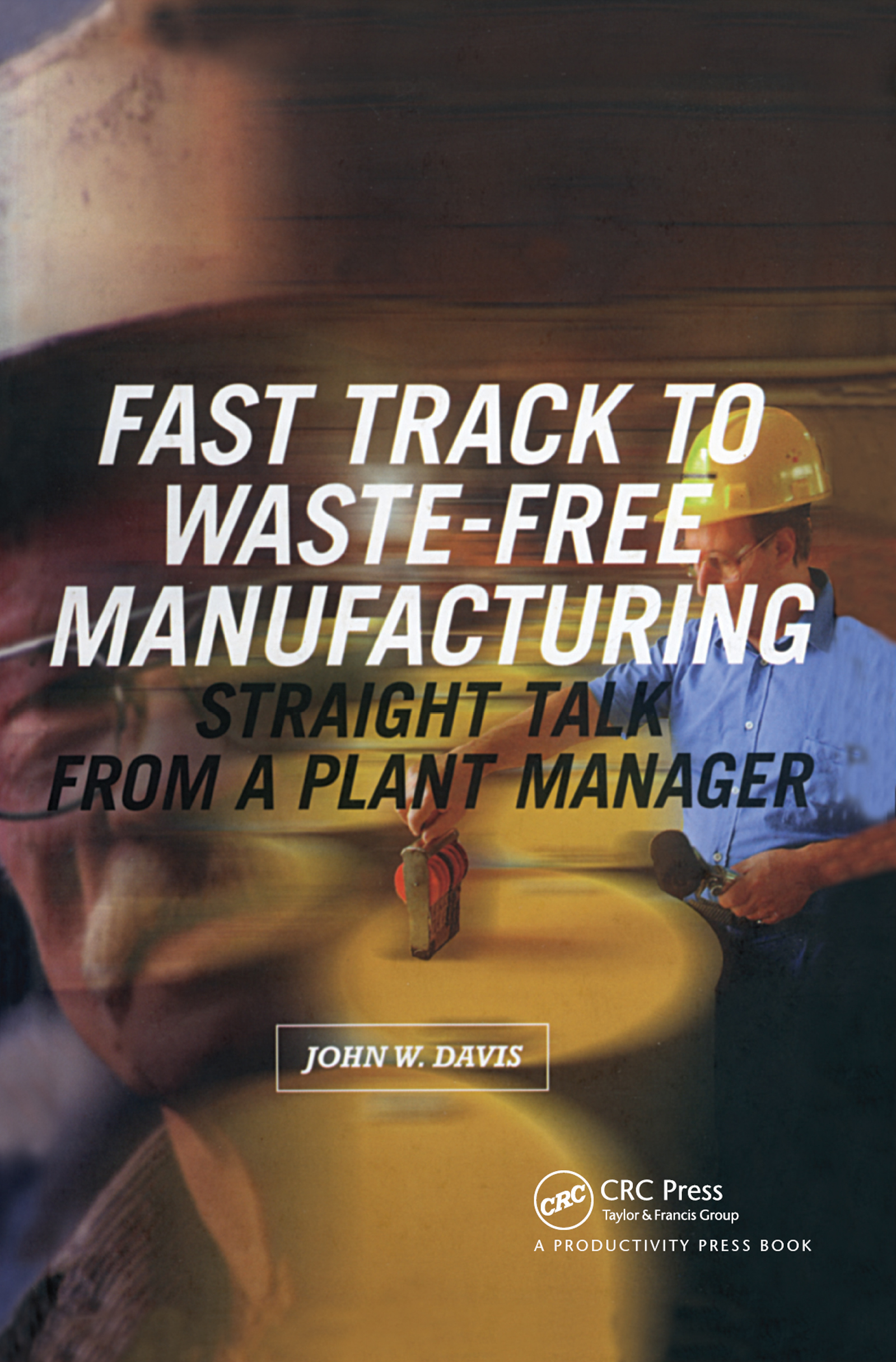 Fast Track to Waste-Free Manufacturing: Straight Talk from a Plant Manager, 1st Edition (Hardback) book cover