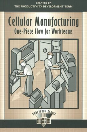 Cellular Manufacturing: One-Piece Flow for Workteams, 1st Edition (Paperback) book cover