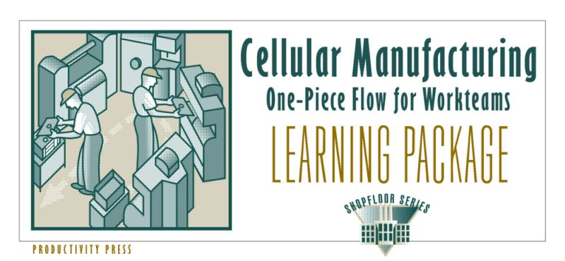 Cellular Manufacturing Learning Package: One-Piece Flow for Work Teams Learning Package book cover