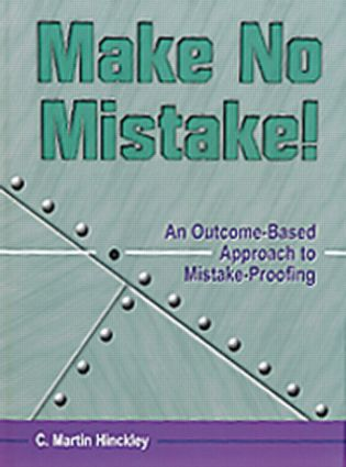 Make No Mistake!: An Outcome-Based Approach to Mistake-Proofing, 1st Edition (Hardback) book cover