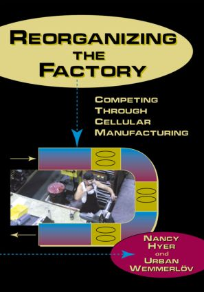 Reorganizing the Factory: Competing Through Cellular Manufacturing, 1st Edition (Hardback) book cover