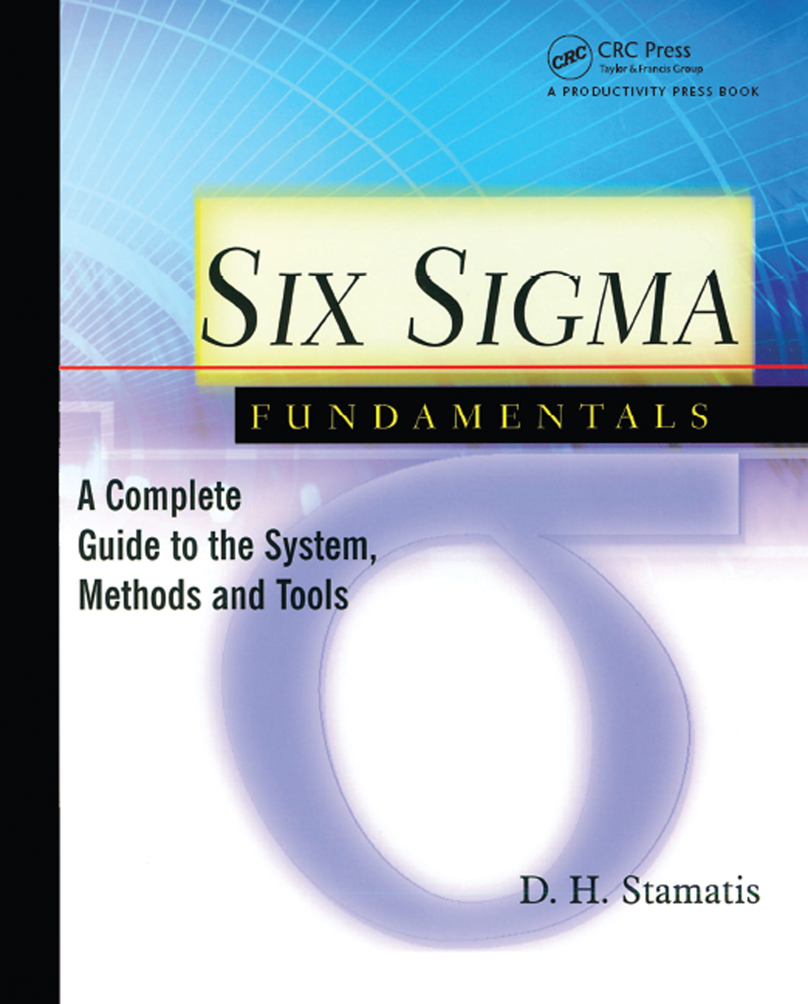 Six Sigma Fundamentals: A Complete Introduction to the System, Methods, and Tools, 1st Edition (Paperback) book cover
