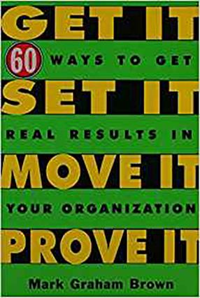 Get It, Set It, Move It, Prove It: 60 Ways To Get Real Results In Your Organization, 1st Edition (Paperback) book cover