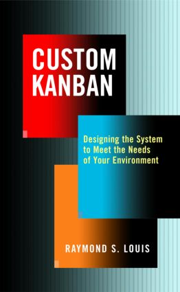 Custom Kanban: Designing the System to Meet the Needs of Your Environment, 1st Edition (Hardback) book cover