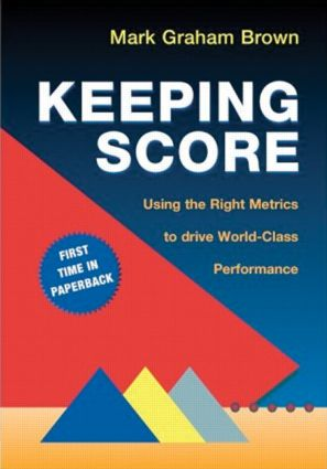 Keeping Score: Using the Right Metrics to Drive World Class Performance, 1st Edition (Paperback) book cover