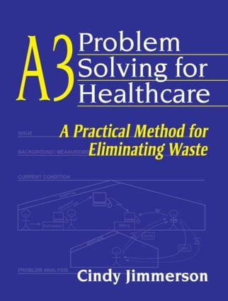 A3 Problem Solving for Healthcare: A Practical Method for Eliminating Waste, 1st Edition (Paperback) book cover