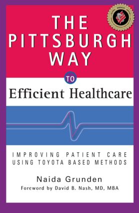 The Pittsburgh Way to Efficient Healthcare: Improving Patient Care Using Toyota Based Methods, 1st Edition (Hardback) book cover