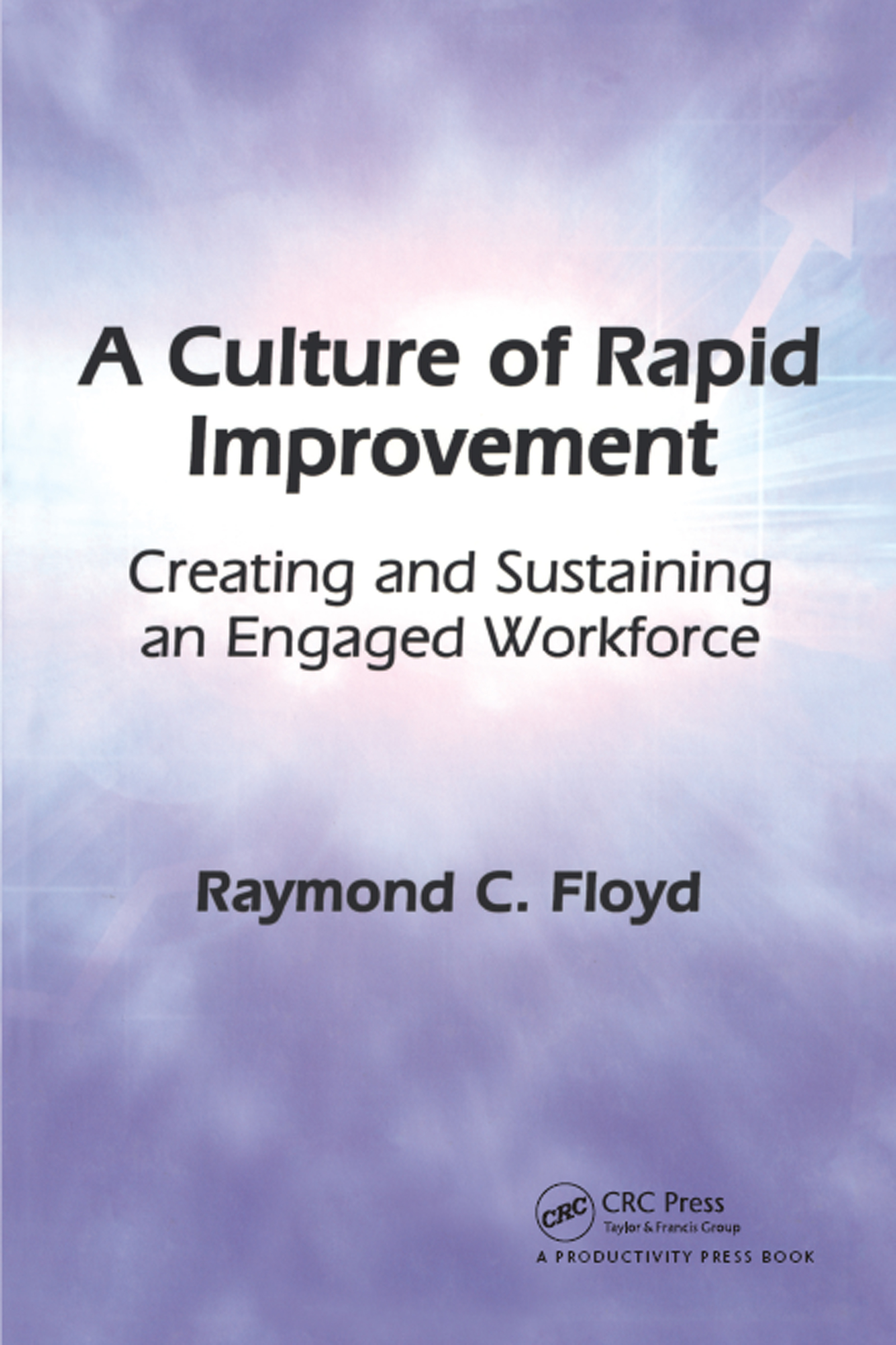 A Culture of Rapid Improvement: Creating and Sustaining an Engaged Workforce, 1st Edition (Hardback) book cover