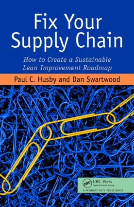Fix Your Supply Chain: How to Create a Sustainable Lean Improvement Roadmap, 1st Edition (Hardback) book cover
