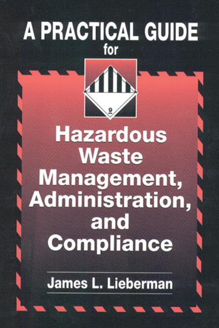 A Practical Guide for Hazardous Waste Management, Administration, and Compliance: 1st Edition (Hardback) book cover
