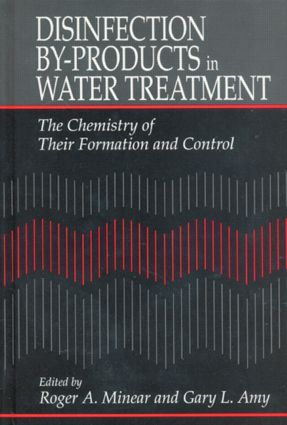 Disinfection By-Products in Water TreatmentThe Chemistry of Their Formation and Control: 1st Edition (Hardback) book cover