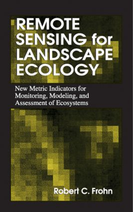 Remote Sensing for Landscape Ecology: New Metric Indicators for Monitoring, Modeling, and Assessment of Ecosystems (Hardback) book cover