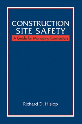 Construction Site Safety: A Guide for Managing Contractors, 1st Edition (Hardback) book cover