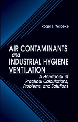 Air Contaminants and Industrial Hygiene Ventilation: A Handbook of Practical Calculations, Problems, and Solutions, 1st Edition (Hardback) book cover