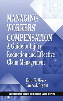 Managing Workers' Compensation: A Guide to Injury Reduction and Effective Claim Management, 1st Edition (Hardback) book cover
